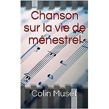 Chanson sur la vie de ménestrel   (French Edition)