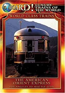 Luxury Trains of the World: The American Orient Express