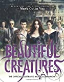 Beautiful Creatures the Official Illustrated Movie Companion, Mark Cotta Vaz, 0316245194