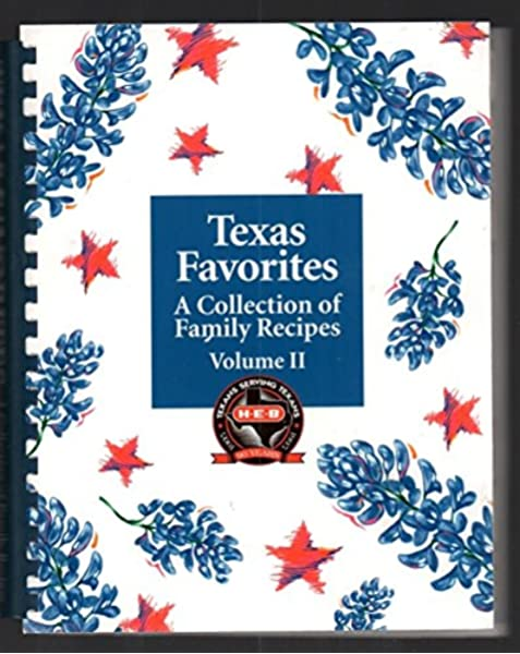 Texas Favorites A Collection Of Family Recipes In Celebration Of H E B S 90th Anniversary Volume Ii H E Butt Grocery Company Nancy Lazara Heather Smyth And Melissa Stenicka Editors June W Hayes