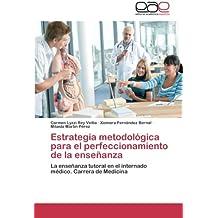 Estrategia metodológica para el perfeccionamiento de la enseñanza: La enseñanza tutoral en el internado médico. Carrera de Medicina (Spanish Edition)