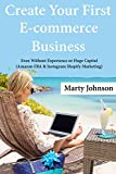 Create Your First E-commerce Business: Even Without Experience or Huge Capital (Amazon FBA & Instagram Shopify Marketing)