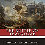 The Greatest Battles in History: The Battle of Trafalgar |  Charles River Editors