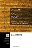 System and Story: Narrative Critique and Construction in Theology (Princeton Theological Monograph)