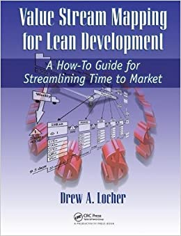 Value Stream Mapping for Lean Development: A How-To Guide for Streamlining Time to Market