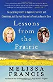 img - for Lessons from the Prairie: The Surprising Secrets to Happiness, Success, and (Sometimes Just) Survival I Learned on America's Favorite Show book / textbook / text book