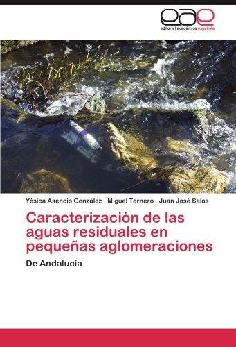 Caracterización de las aguas residuales en pequeñas aglomeraciones De Andalucía  [Ternero, Miguel - Asencio González, Yésica - Salas, Juan José] (Tapa Blanda)