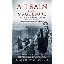 A Train Near Magdeburg―The Holocaust, the survivors, and the American soldiers who saved them