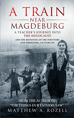 A Train Near Magdeburg―The Holocaust, the survivors, and the American soldiers who saved them by [Rozell, Matthew]