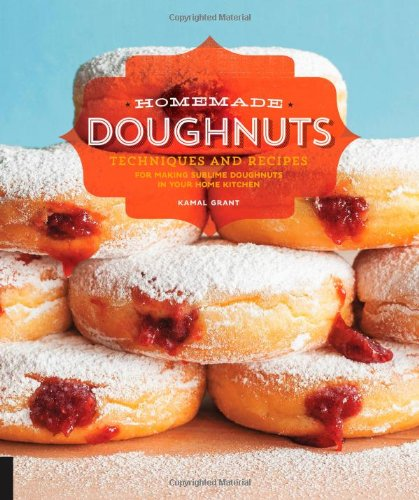 Homemade Doughnuts: Techniques and Recipes for Making Sublime Doughnuts in Your Home Kitchen by Kamal Grant