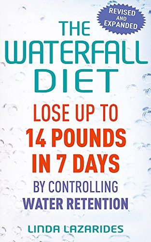 The Waterfall Diet: Lose Up to 14 Pounds in 7 Days by Controlling Water Retention