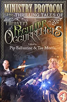 Ministry Protocol: Thrilling Tales of the Ministry of Peculiar Occurrences by [Morris, Tee, Hieber, Leanna Renee, Cooper, Karina, Dawson, Deliliah, Trent, Tiffany , Axelrod, Jared, Freund, Glenn, Woodworth, Peter, Lauren Harris]