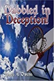 Dabbled in Deception!, James Owens, 1424173442