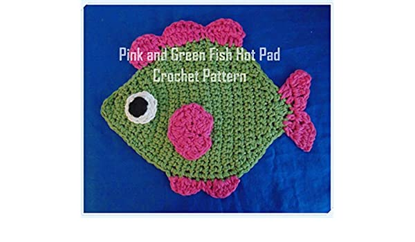 60dc43f42fb Pink and Green Fish Hot Pad Crochet Pattern - Kindle edition by ...