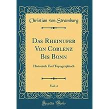Das Rheinufer Von Coblenz Bis Bonn, Vol. 4: Historisch Und Topographisch (Classic Reprint)