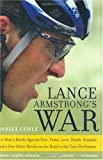 Lance Armstrong s War: One Man s Battle Against Fate, Fame, Love, Death, Scandal, and a Few Other Rivals on the Road to the Tour de France
