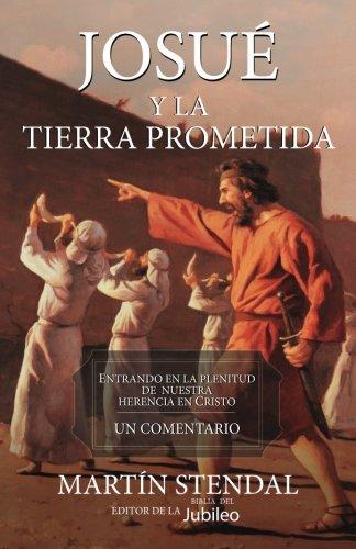 Josue y la Tierra Prometida: Entrando en la Plenitud de Nuestra Herencia en Cristo (Spanish Edition)