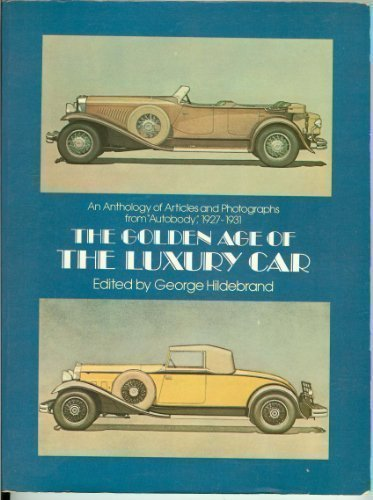 Golden Age of the Luxury Car: An Anthology of Articles & Photographs from