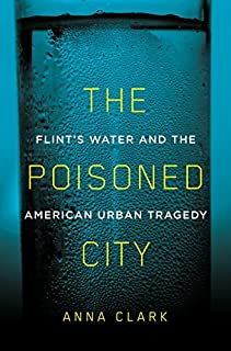 Book Cover: The Poisoned City: Flint's Water and the American Urban Tragedy