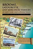 Broome, Latourette, and Mercereau Families of New York and Connecticut, Barbara Broome Semans and Letitia Broome Schwarz, 147977300X