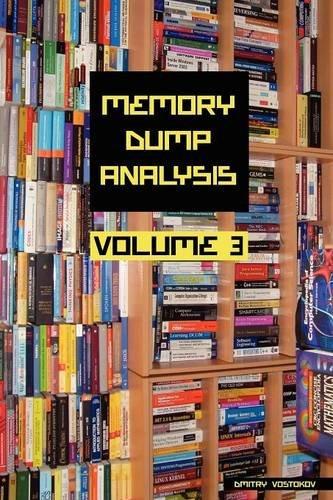 Memory Dump Analysis Anthology, Volume 3 (Memory Dump Analysis)