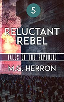 Episode 5: Reluctant Rebel (Tales of the Republic) by [Herron, M.G.]