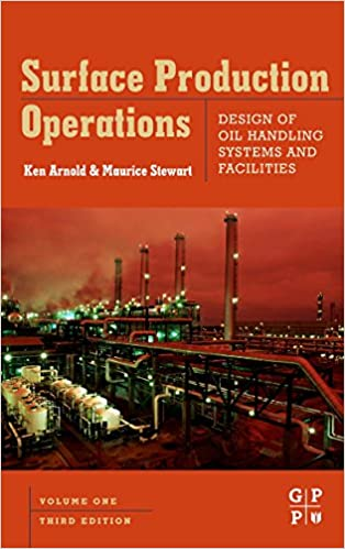 Surface Production Operations, Volume 1: Design of Oil Handling Systems and Facilities 3rd Edition by Maurice Stewart , Ken E. Arnold  PDF Download
