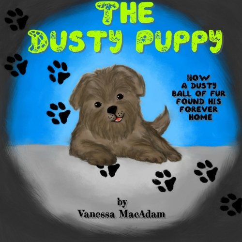 Download The Dusty Puppy: Children's Book - How a lost little dog, who looks like a ball of dust, finds his forever home. (Volume 1) PDF