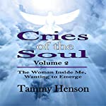 Cries of the Soul: The Woman Inside Me, Wanting to Emerge, Book 2 | Tammy Henson