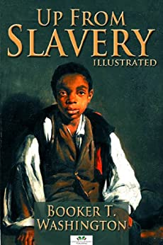the autobiography of booker t washington up from slavery Booker taliaferro washington's life and most important literary work embodied  the  as he wrote in his autobiography, up from slavery, he was born a slave in.