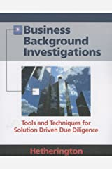 Business Background Investigations: Tools and Techniques for Solution Driven Due Diligence Paperback