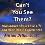 Can't You See Them?: True Stories of Love, Life and Near-Death Experiences | Mirian Bethancourt