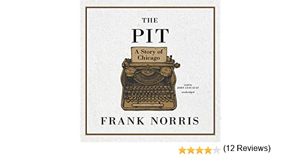 The Pit: A Story of Chicago (Epic of the Wheat): Amazon.es: Norris, Frank, Lescault, John: Libros en idiomas extranjeros