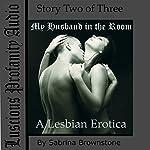 My Husband in the Room: A Lesbian Erotica | Sabrina Brownstone