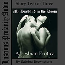 My Husband in the Room: A Lesbian Erotica Audiobook by Sabrina Brownstone Narrated by Sabrina Brownstone