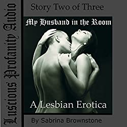 My Husband in the Room: A Lesbian Erotica
