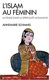 L'Islam au féminin : La Femme dans la spiritualité musulmane par Annemarie Schimmel