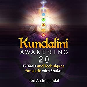 Kundalini Awakening 2.0: 17 Tools and Techniques for a Life with Shakti Audiobook