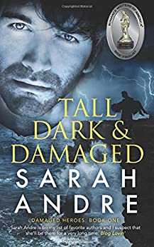 Tall, Dark and Damaged (Damaged Heroes Book 1) by [Andre, Sarah]