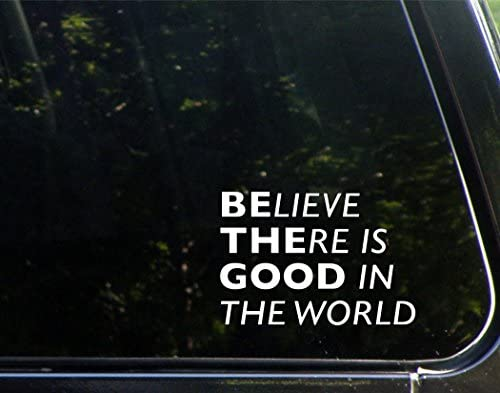 Believe There is Good in The World (Be The Good)- 5-1/2x 3-3/4 - Vinyl Die Cut Decal/Bumper Sticker for Windows Cars Trucks Laptops Etc.