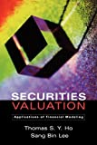 img - for Securities Valuation: Applications of Financial Modeling by Thomas S.Y. Ho (2005-03-17) book / textbook / text book