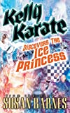 Kelly Karate Discovers the Ice Princess, Susan Barnes, 1425903479