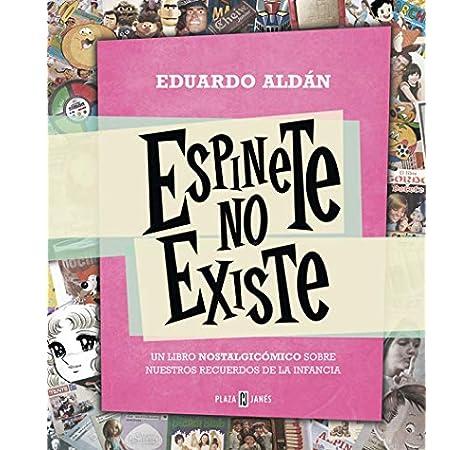 Espinete no existe: Un libro nostalgicómico sobre nuestros recuerdos de la infancia Éxitos: Amazon.es: Aldán, Eduardo: Libros