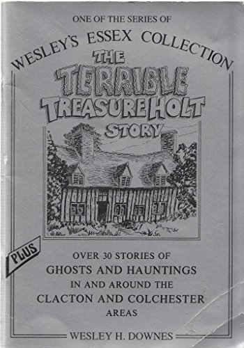 Terrible Treasure Holt Story: A Collection of Ghostly Stories and Mysteries (Wesley's Essex Collection)