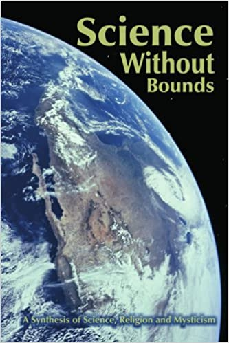 Science Without Bounds: A Synthesis of Science, Religion and Mysticism