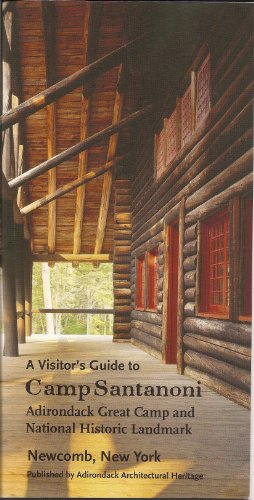 A Visitor's Guide to Camp Santanoni: Adirondack Great Camp and National Historic ()