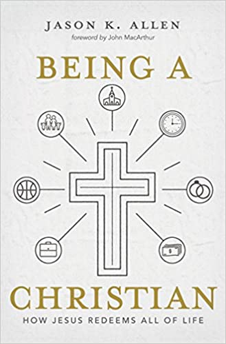 Being a Christian: How Jesus Redeems All of Life: Jason K