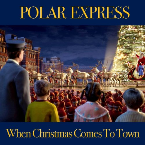 when christmas comes to town from polar express - When Christmas Comes To Town