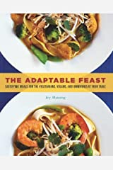 The Adaptable Feast: Satisfying Meals for the Vegetarians, Vegans, and Omnivores at Your Table by Ivy Manning (2009-09-15)