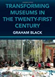 Transforming Museums in the Twenty-First Century, Graham Black, 0415615739